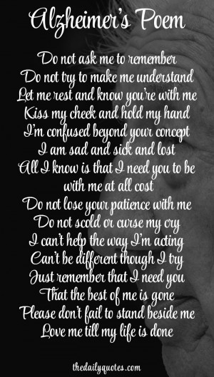 Alzheimer's Poem Do not ask me to remember. Do not try to make me ...