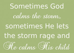 Sometimes God calms the storm...