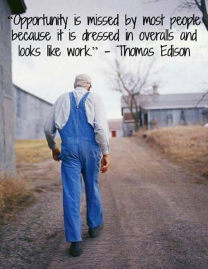Opportunity is missed by most people because it is dressed in ...