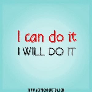 You Can Do It Quotes I can do it, i will do it