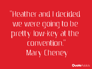 mary cheney quotes heather and i decided we were going to be pretty ...