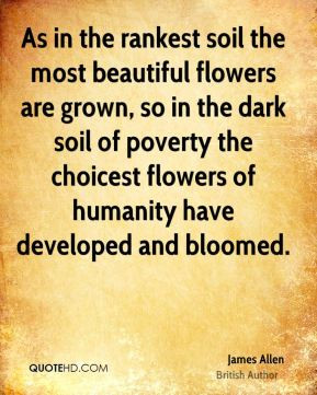As in the rankest soil the most beautiful flowers are grown, so in the ...
