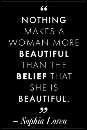 makes a woman more beautiful than the belief that she is beautiful ...