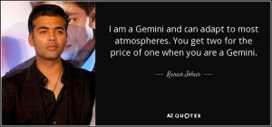 ... You get two for the price of one when you are a Gemini. - Karan Johar