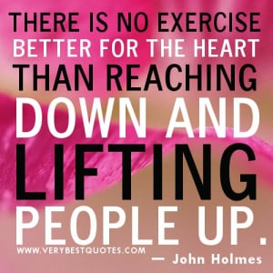 Helping Other Quotes - There is no exercise better for the heart than ...