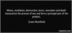 Misery, mutilation, destruction, terror, starvation and death ...