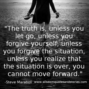 """... the situation is over, you cannot move forward."""" ~ Steve Maraboli"""