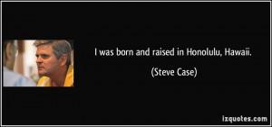 was born and raised in Honolulu, Hawaii.