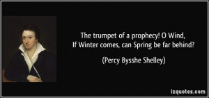 ... , If Winter comes, can Spring be far behind? - Percy Bysshe Shelley