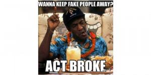 Broke People Be Like Quotes Wanna keep fake people away?