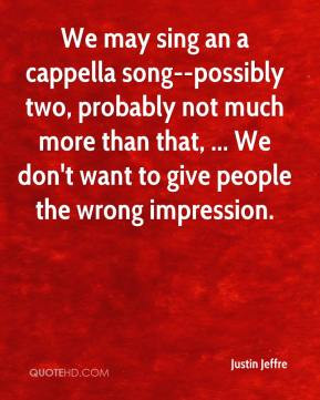 ... more than that, ... We don't want to give people the wrong impression