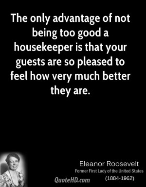 The only advantage of not being too good a housekeeper is that your ...