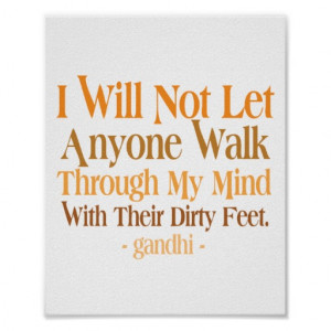 will not let anyone walk through my mind with their dirty feet.