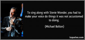 To sing along with Stevie Wonder, you had to make your voice do things ...