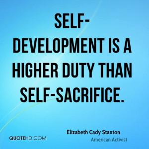 Self-development is a higher duty than self-sacrifice.