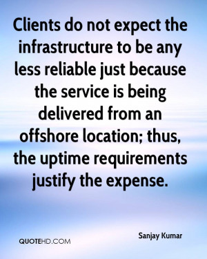 Clients do not expect the infrastructure to be any less reliable just ...