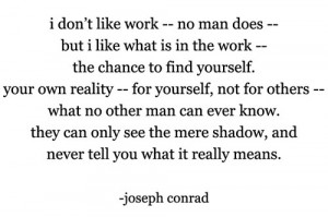 ... Conrad - Love this book and love this quote from Heart of Darkness