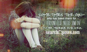 Sometimes the girl who has been there for everyone else needs someone ...