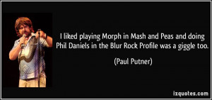 liked playing Morph in Mash and Peas and doing Phil Daniels in the ...