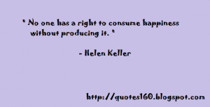 No one has a right to consume happiness without producing it.