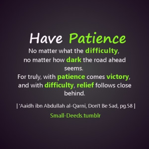 Have patience.   Islamic Quotes