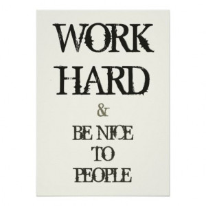Work Hard and Be nice to People motivation quote Posters