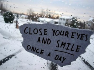 Close your eyes and smile once a day