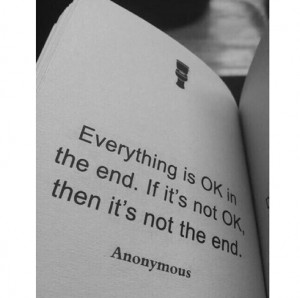... everything is ok in the end if it is not ok then it is not the end