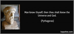 Man know thyself; then thou shalt know the Universe and God ...