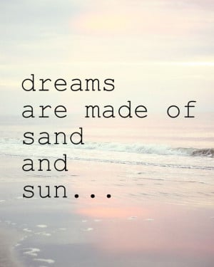 Dreams are made of sand and sun ...