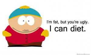 fat, but you're ugly – I can diet