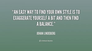 An easy way to find your own style is to exaggerate yourself a bit and ...