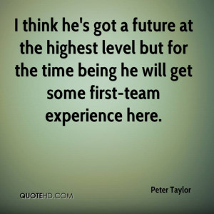... Time Being He Will Get Some First-Team Experience Here. - Peter Taylor