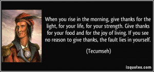 When you rise in the morning, give thanks for the light, for your life ...