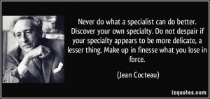 do what a specialist can do better. Discover your own specialty. Do ...