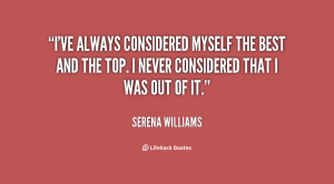 ve always considered myself the best and the top. I never considered ...