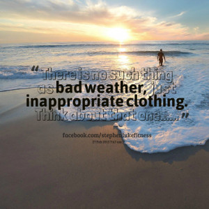 Quotes Picture: there is no such thing as bad weather, just ...