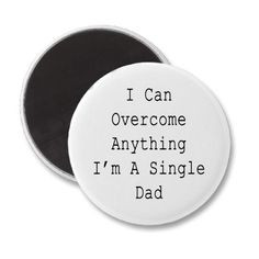 Can Overcome Anything I'm A Single Dad