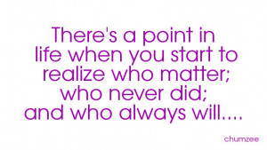 There is a point in life when you start to realize who matter