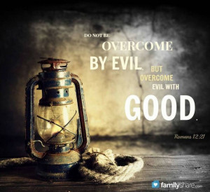 Do not be overcome by evil