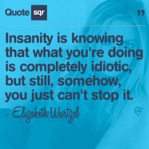 Crazy, quotes, sayings, insanity, elizabeth wurtzel