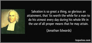 ... in the use of all proper means that he may attain. - Jonathan Edwards