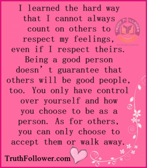 ... control over yourself and respect others Feelings, Hard way Quotes