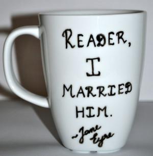 Reader I Married Him Literary Mug - Jane Eyre Quote - White 10 oz ...