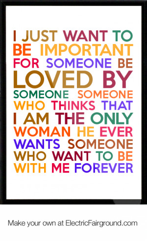 JUST WANT TO BE IMPORTANT FOR SOMEONE BE LOVED BY SOMEONE SOMEONE ...