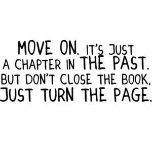 ... moving on -Quote - Move on. It's just a chapter in the past. But don't