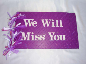 you and your family. Take care. We will miss you. And we hope you ...