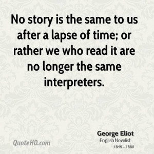 No story is the same to us after a lapse of time; or rather we who ...