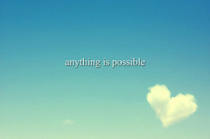 Anything is possible quotes