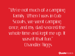 We're not much of a camping family. When I was in Cub Scouts, we went ...